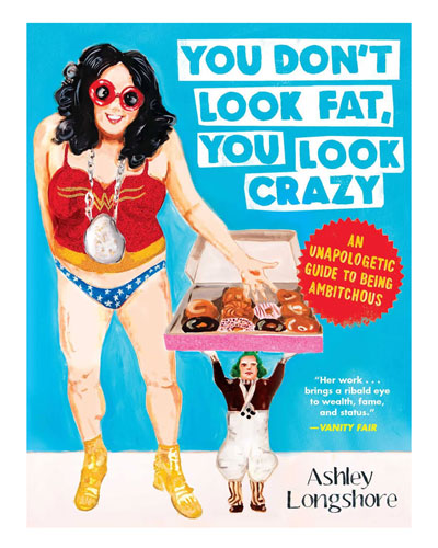You Don't Look Fat You Look Crazy: An Unapologetic Guide to Being Ambitchous Book