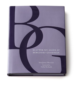 "BERGDORF GOODMAN ""Scatter My Ashes at Bergdorf Goodman"" Hardcover Book"